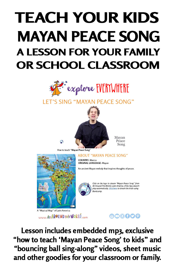 """An All Around This World classroom and homeschool lesson from Mexico -- """"Mayan Peace Song"""" -- A Mayan folk song"""