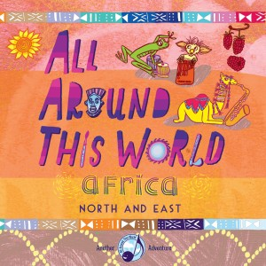 All Around This World -- Africa (North and East)